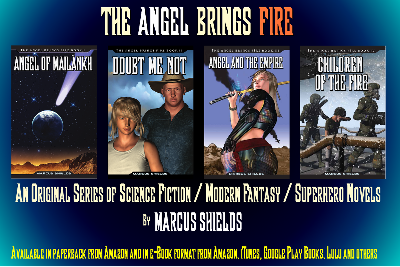 The Angel Brings Fire... Original         Science Fiction / Modern Fantasy / Superhero Novels, By Marcus         Shields
